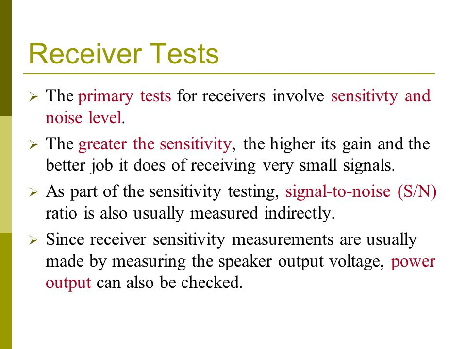 Receiver Tests The primary tests for receivers involve sensitivty and noise level.