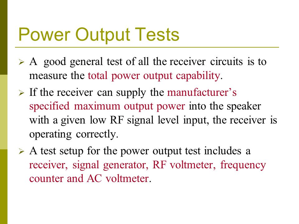 Power Output Tests A good general test of all the receiver circuits is to measure the total power output capability.