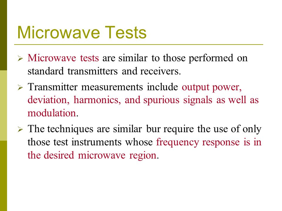 Microwave Tests Microwave tests are similar to those performed on standard transmitters and receivers.