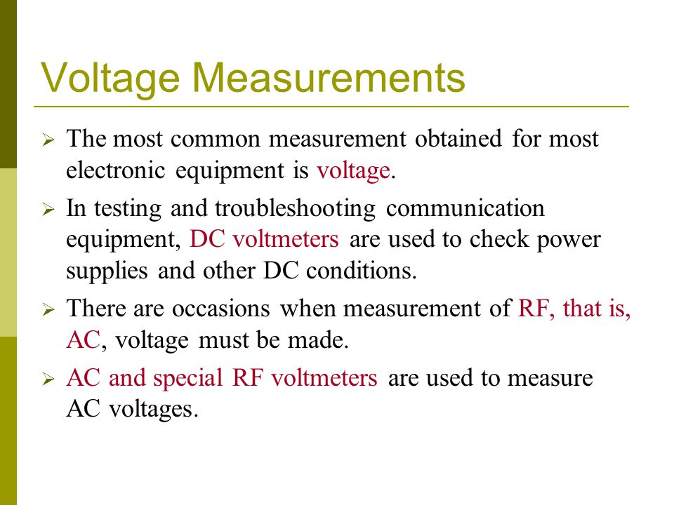 Voltage Measurements The most common measurement obtained for most electronic equipment is voltage.