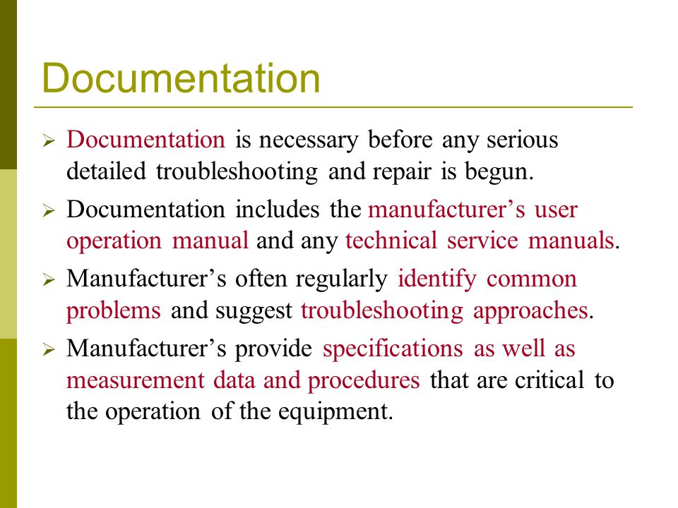 Documentation Documentation is necessary before any serious detailed troubleshooting and repair is begun.