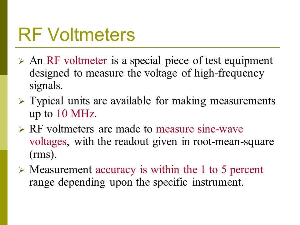 RF Voltmeters An RF voltmeter is a special piece of test equipment designed to measure the voltage of high-frequency signals.
