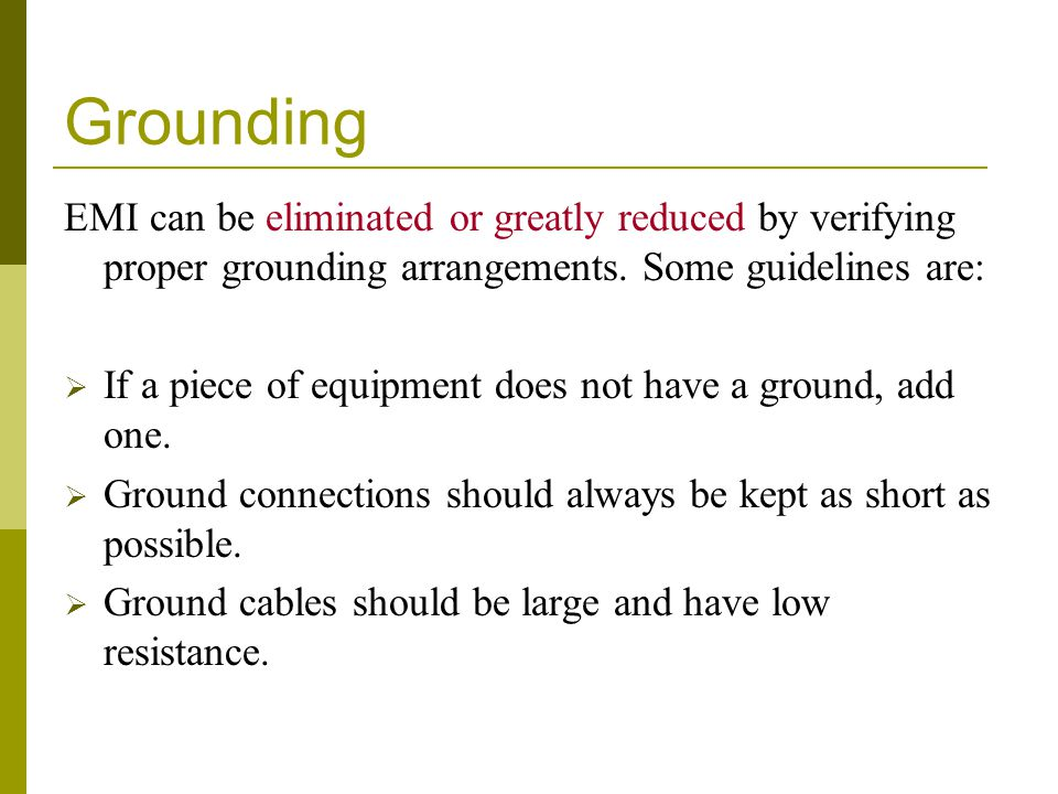Grounding EMI can be eliminated or greatly reduced by verifying proper grounding arrangements. Some guidelines are: