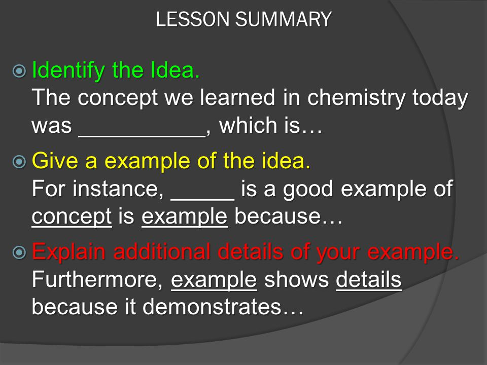 LESSON SUMMARY Identify the Idea. The concept we learned in chemistry today was __________, which is…