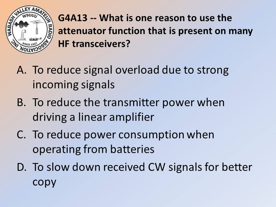 G4A13 -- What is one reason to use the attenuator function that is present on many HF transceivers