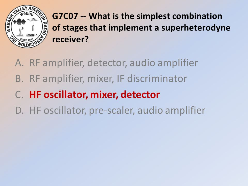 G7C07 -- What is the simplest combination of stages that implement a superheterodyne receiver