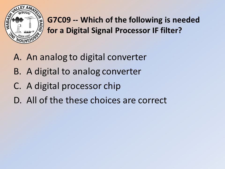 G7C09 -- Which of the following is needed for a Digital Signal Processor IF filter