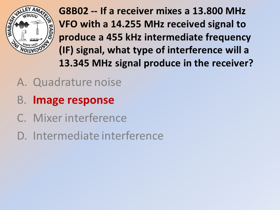 G8B02 -- If a receiver mixes a 13. 800 MHz VFO with a 14
