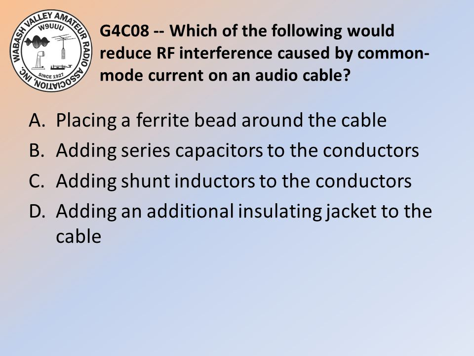 G4C08 -- Which of the following would reduce RF interference caused by common-mode current on an audio cable