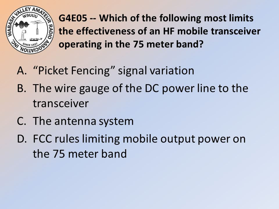 G4E05 -- Which of the following most limits the effectiveness of an HF mobile transceiver operating in the 75 meter band