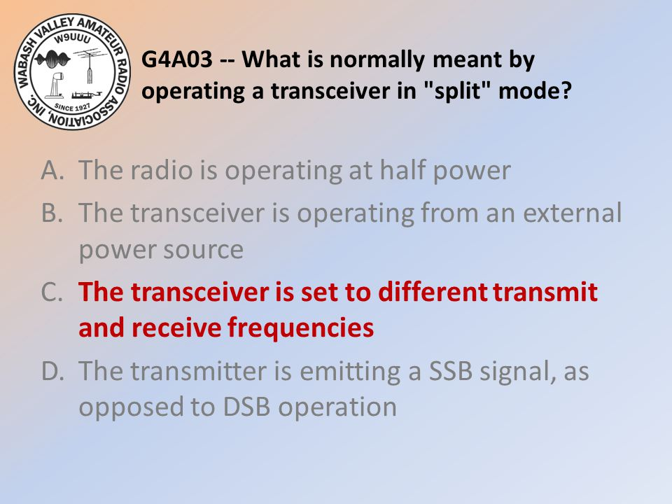 G4A03 -- What is normally meant by operating a transceiver in split mode