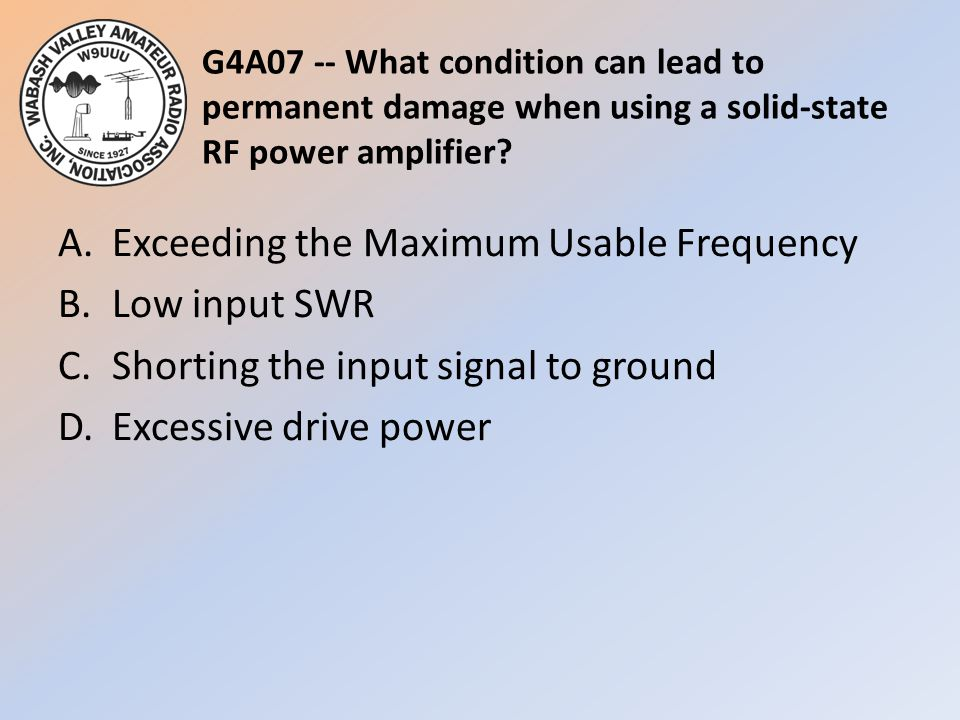 G4A07 -- What condition can lead to permanent damage when using a solid-state RF power amplifier