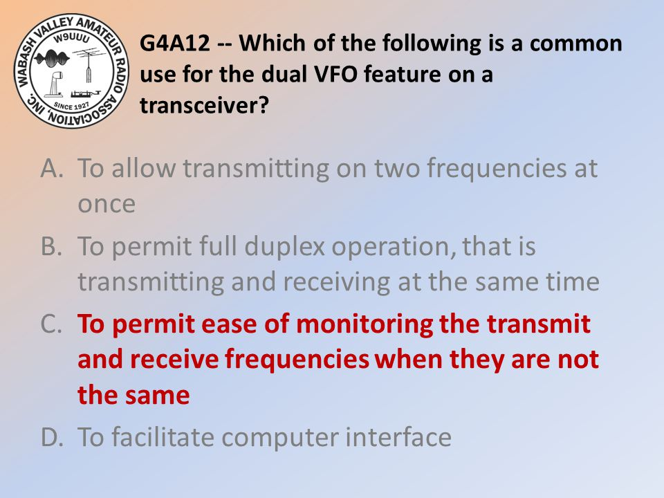 G4A12 -- Which of the following is a common use for the dual VFO feature on a transceiver