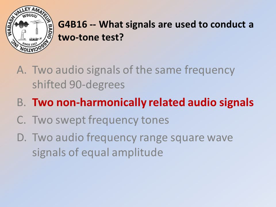 G4B16 -- What signals are used to conduct a two-tone test