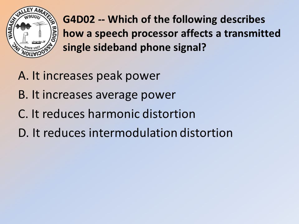 G4D02 -- Which of the following describes how a speech processor affects a transmitted single sideband phone signal
