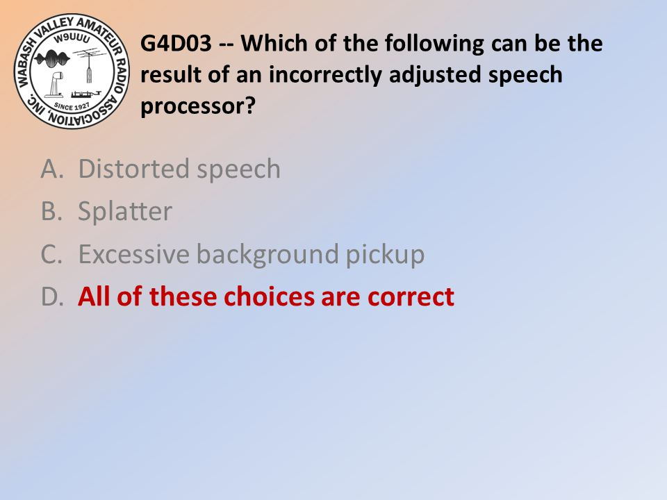 G4D03 -- Which of the following can be the result of an incorrectly adjusted speech processor
