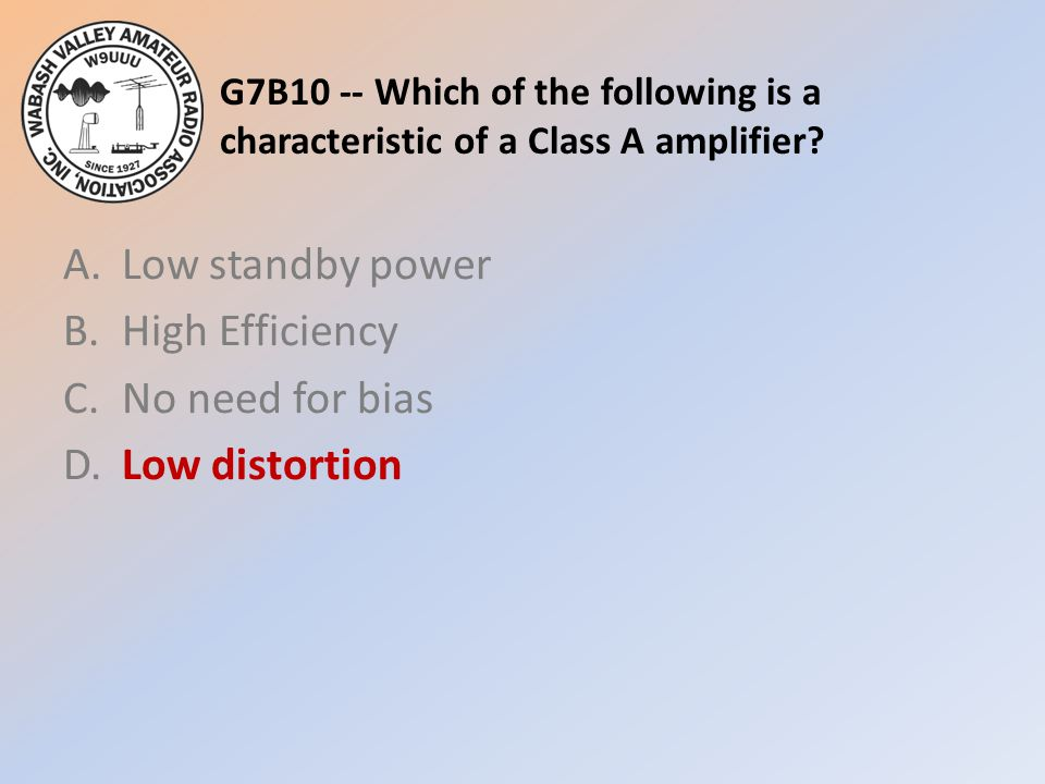 G7B10 -- Which of the following is a characteristic of a Class A amplifier