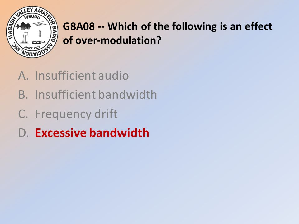 G8A08 -- Which of the following is an effect of over-modulation