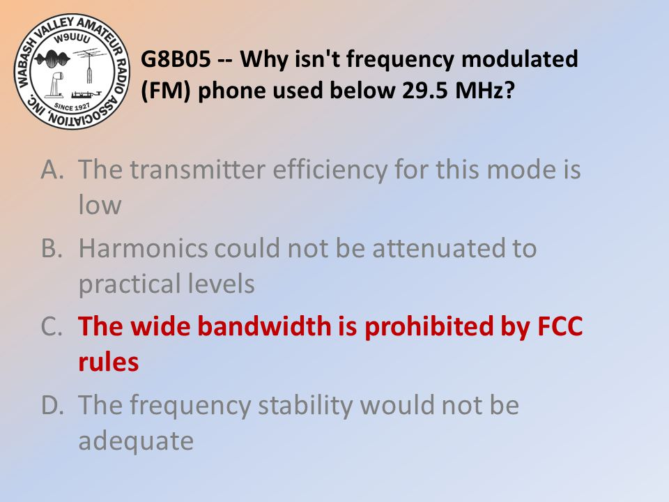 G8B05 -- Why isn t frequency modulated (FM) phone used below 29.5 MHz