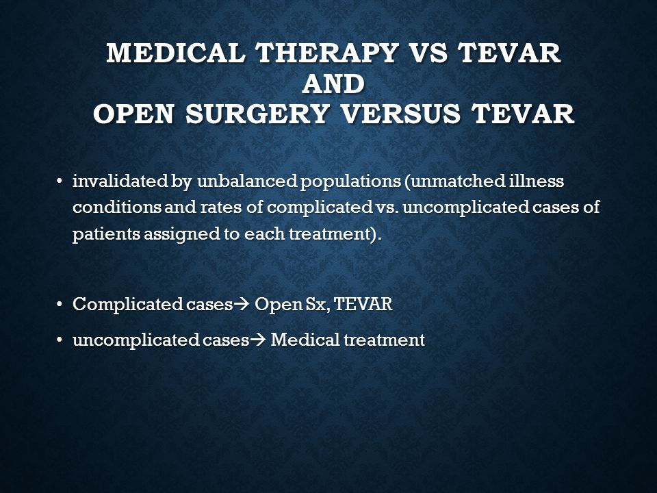 MEDICAL THERAPY VS TEVAR AND OPEN SURGERY VERSUS TEVAR
