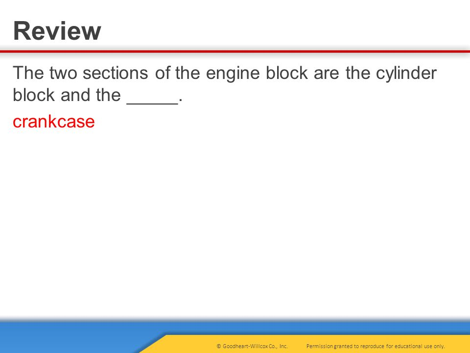 The two sections of the engine block are the cylinder block and the _____. crankcase