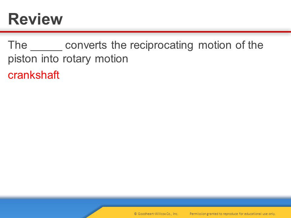 The _____ converts the reciprocating motion of the piston into rotary motion crankshaft