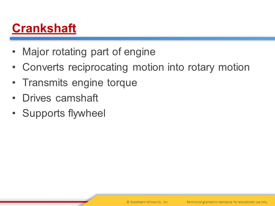Crankshaft Major rotating part of engine