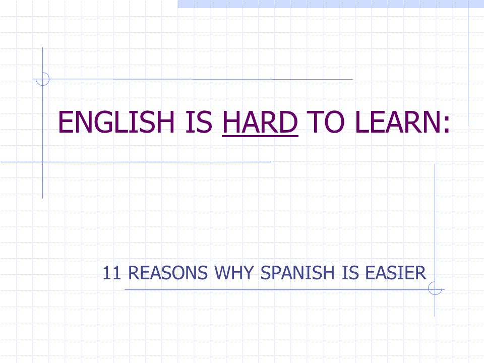 ENGLISH IS HARD TO LEARN: