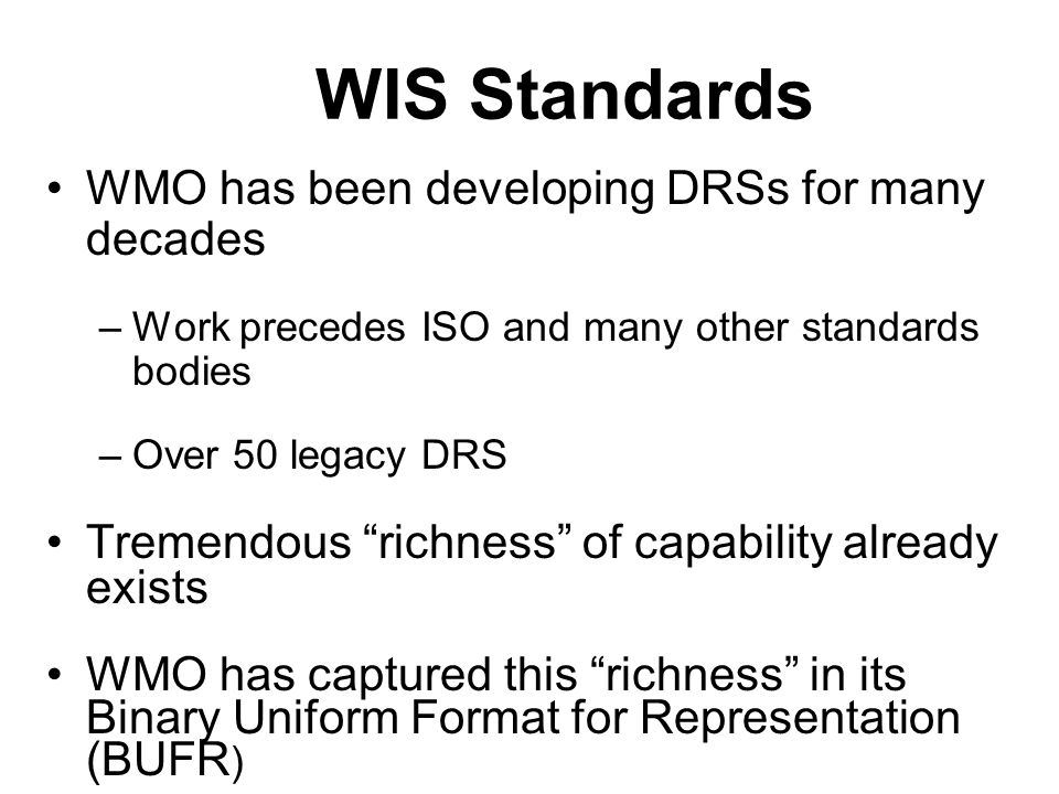 WIS Standards WMO has been developing DRSs for many decades