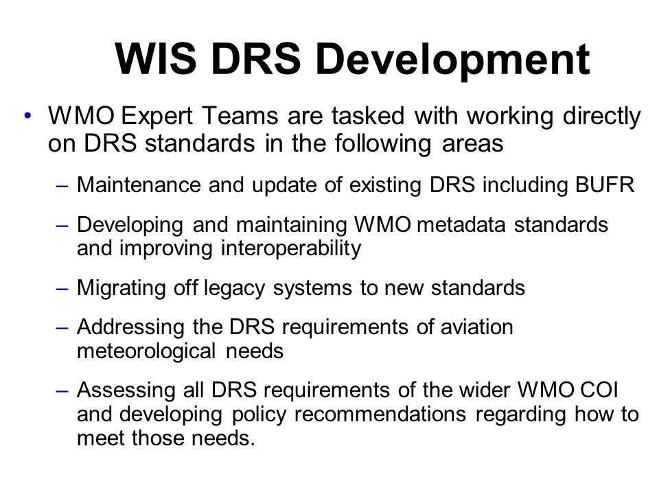WIS DRS Development WMO Expert Teams are tasked with working directly on DRS standards in the following areas.