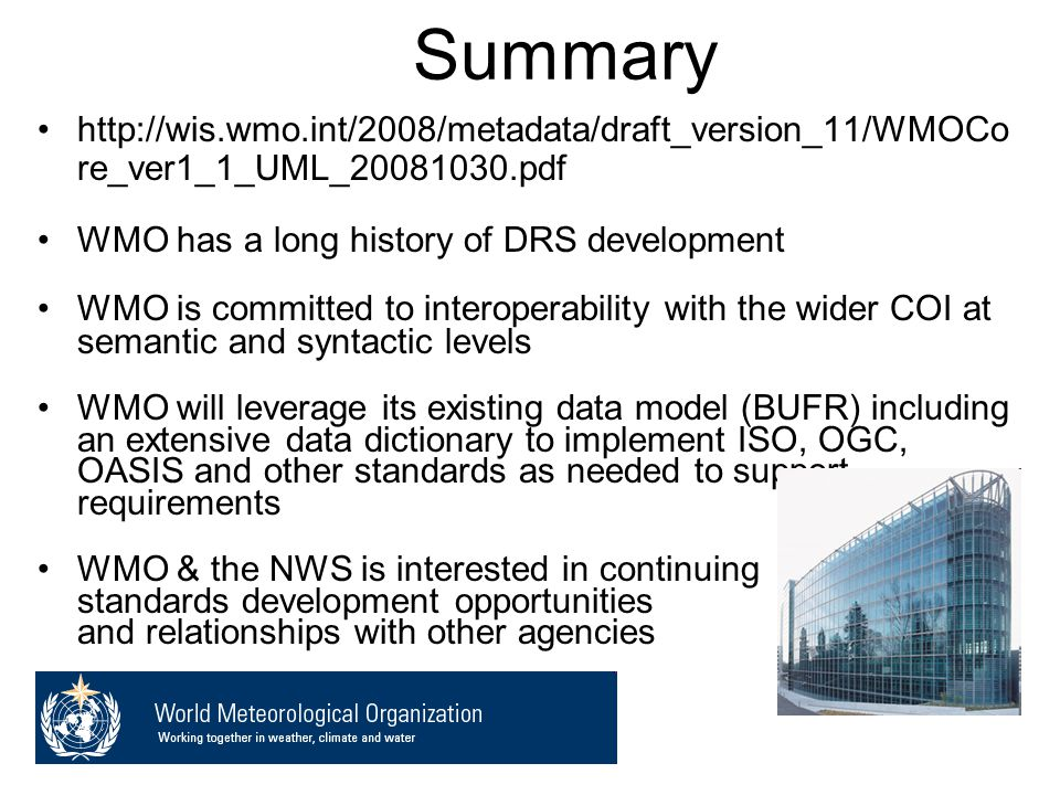 Summary http://wis.wmo.int/2008/metadata/draft_version_11/WMOCor e_ver1_1_UML_20081030.pdf. WMO has a long history of DRS development.
