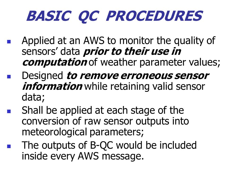 BASIC QC PROCEDURES Applied at an AWS to monitor the quality of sensors' data prior to their use in computation of weather parameter values;