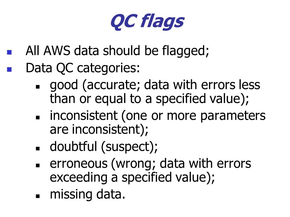 QC flags All AWS data should be flagged; Data QC categories:
