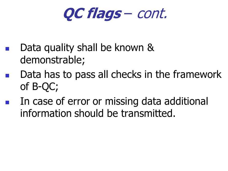 QC flags – cont. Data quality shall be known & demonstrable;