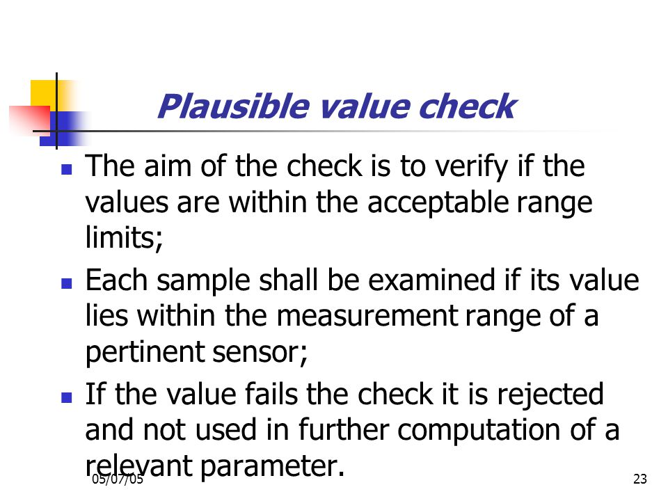 Plausible value check The aim of the check is to verify if the values are within the acceptable range limits;