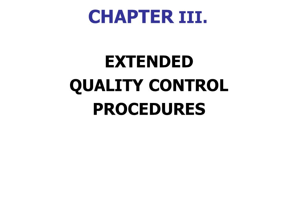 CHAPTER III. EXTENDED QUALITY CONTROL PROCEDURES