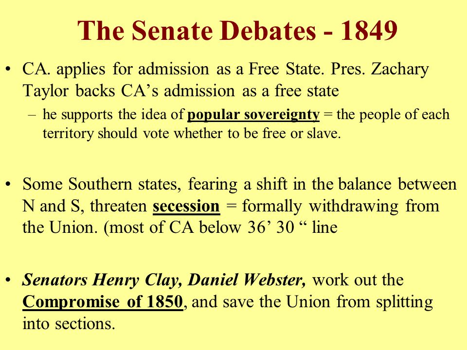 The Senate Debates - 1849 CA. applies for admission as a Free State. Pres. Zachary Taylor backs CA's admission as a free state.