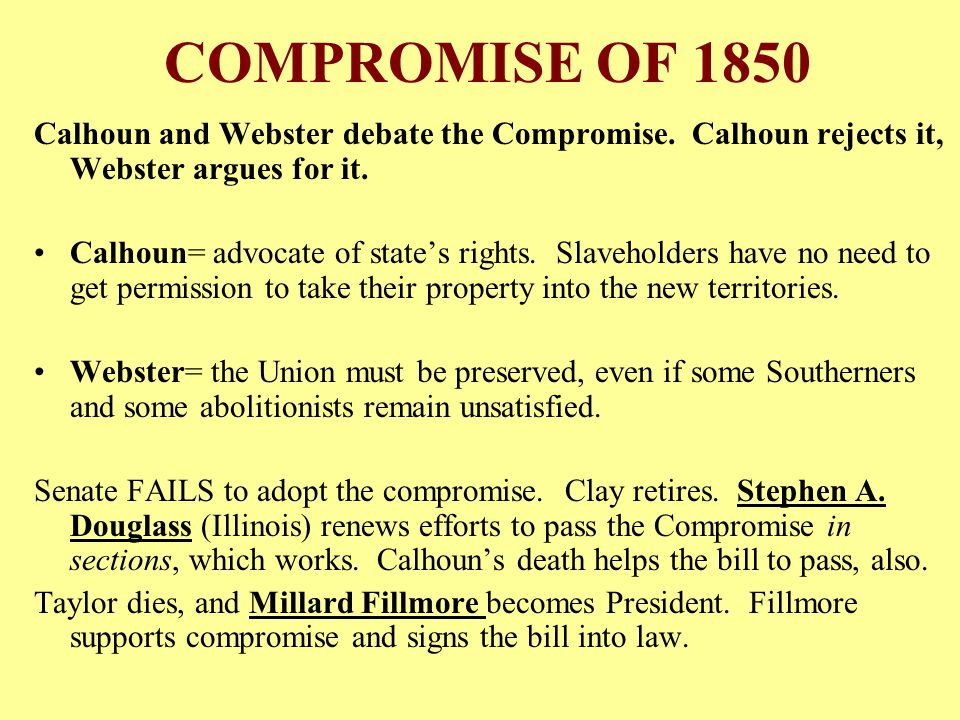 COMPROMISE OF 1850 Calhoun and Webster debate the Compromise. Calhoun rejects it, Webster argues for it.