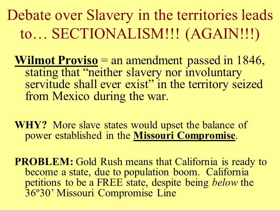 Debate over Slavery in the territories leads to… SECTIONALISM. (AGAIN