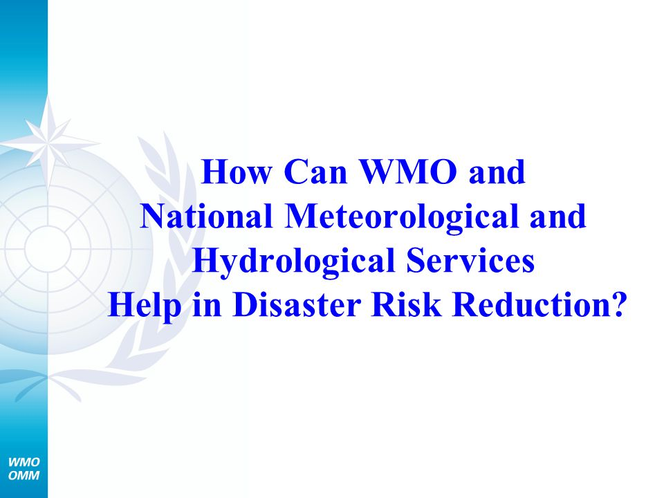 How Can WMO and National Meteorological and Hydrological Services Help in Disaster Risk Reduction