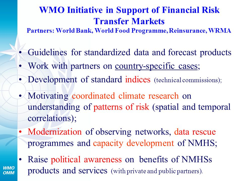 WMO Initiative in Support of Financial Risk Transfer Markets Partners: World Bank, World Food Programme, Reinsurance, WRMA