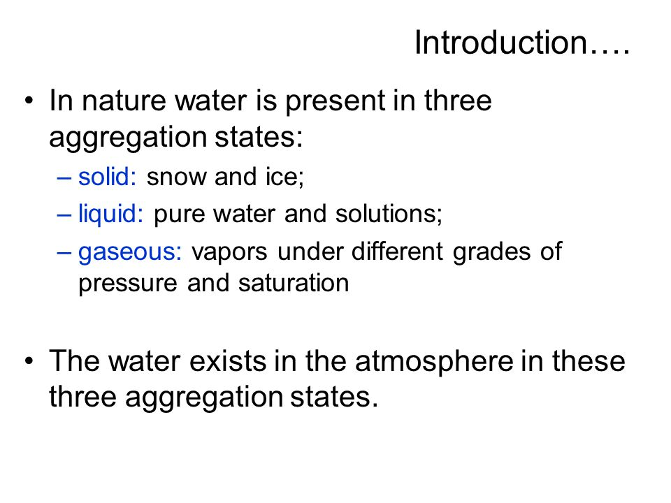 Introduction…. In nature water is present in three aggregation states: