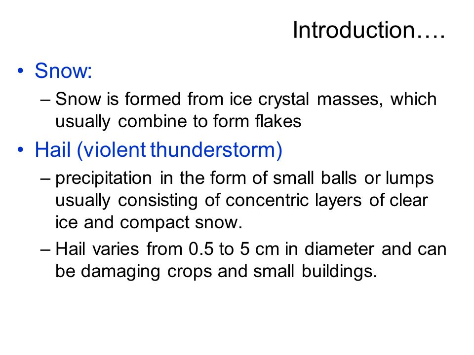 Introduction…. Snow: Hail (violent thunderstorm)