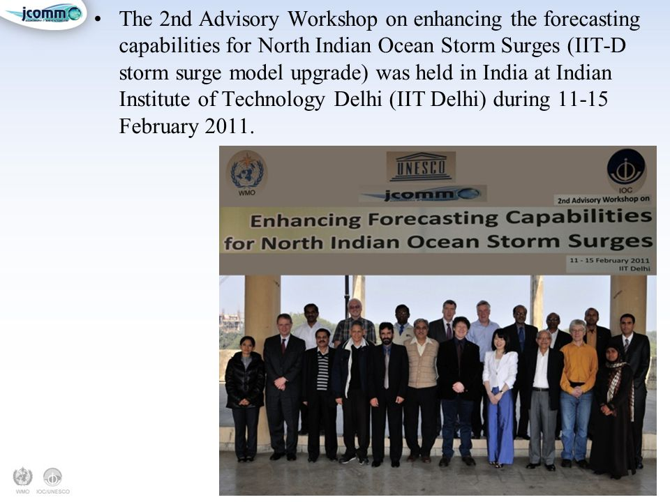 The 2nd Advisory Workshop on enhancing the forecasting capabilities for North Indian Ocean Storm Surges (IIT-D storm surge model upgrade) was held in India at Indian Institute of Technology Delhi (IIT Delhi) during 11-15 February 2011.