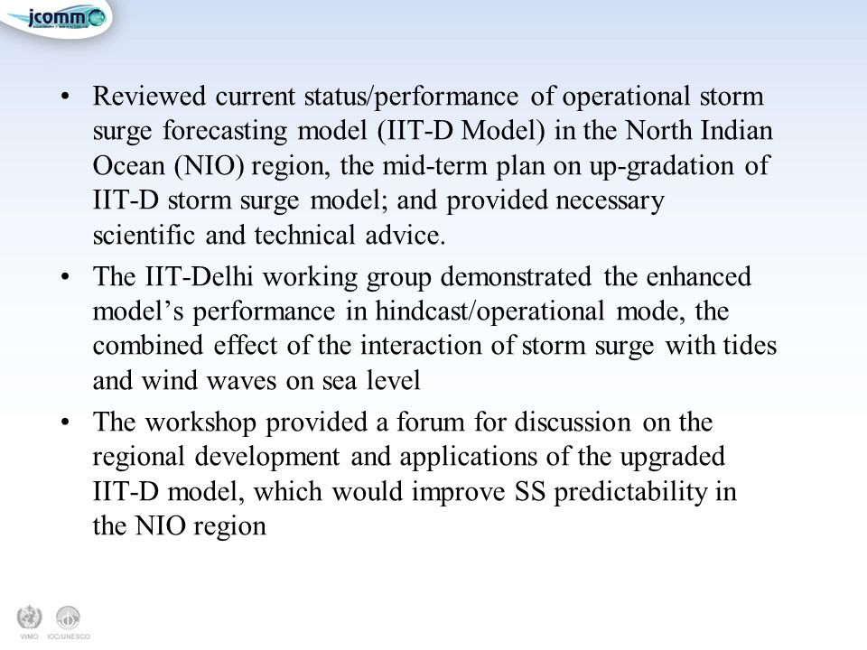 Reviewed current status/performance of operational storm surge forecasting model (IIT-D Model) in the North Indian Ocean (NIO) region, the mid-term plan on up-gradation of IIT-D storm surge model; and provided necessary scientific and technical advice.