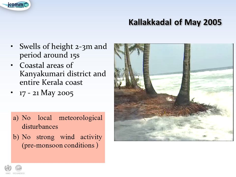 Kallakkadal of May 2005 Swells of height 2-3m and period around 15s