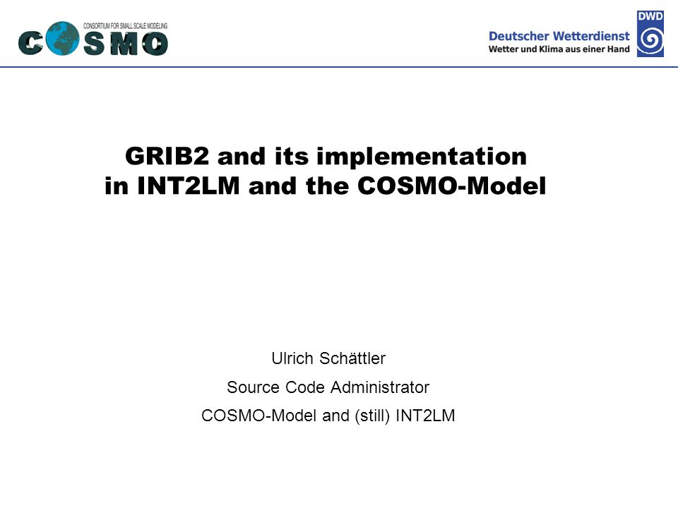 GRIB2 and its implementation in INT2LM and the COSMO-Model