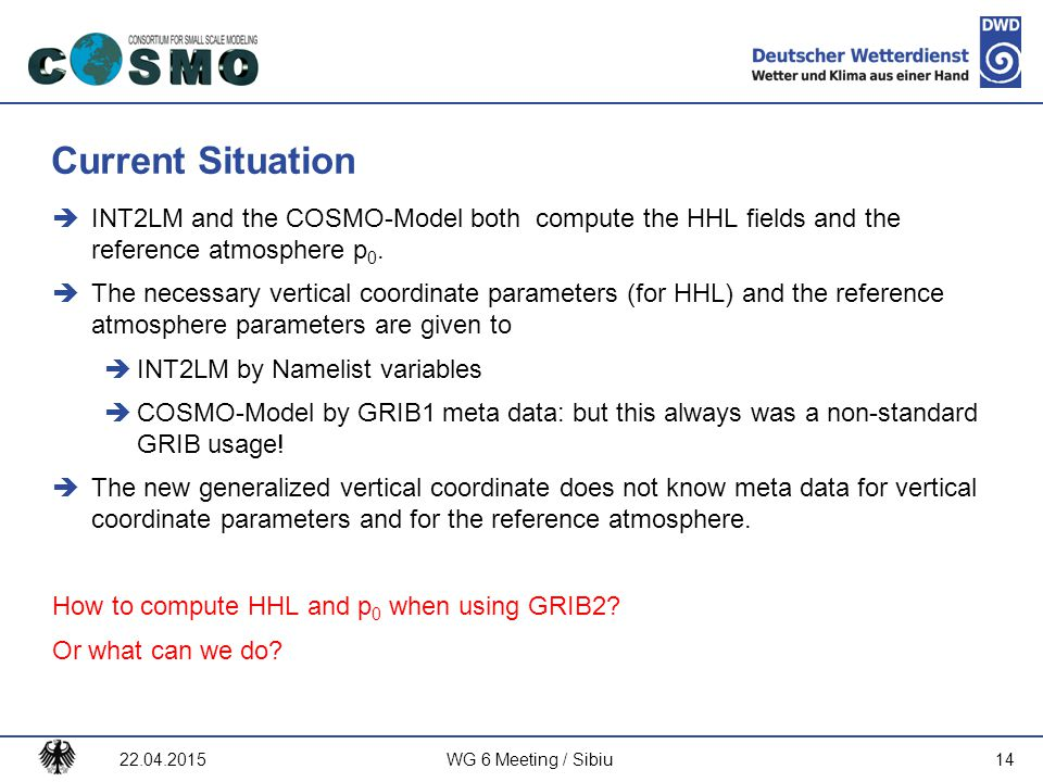 Current Situation INT2LM and the COSMO-Model both compute the HHL fields and the reference atmosphere p0.
