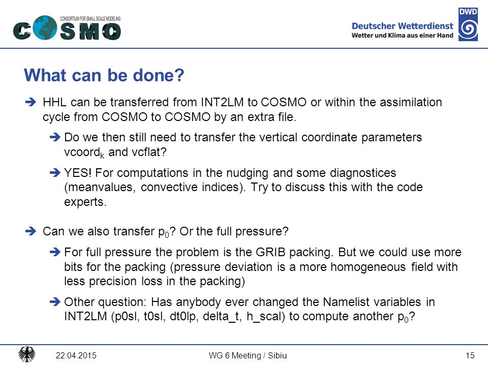 What can be done HHL can be transferred from INT2LM to COSMO or within the assimilation cycle from COSMO to COSMO by an extra file.