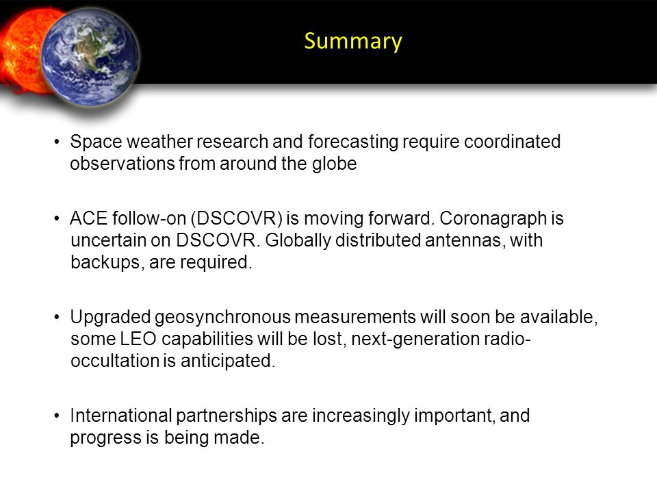 Summary • Space weather research and forecasting require coordinated observations from around the globe.